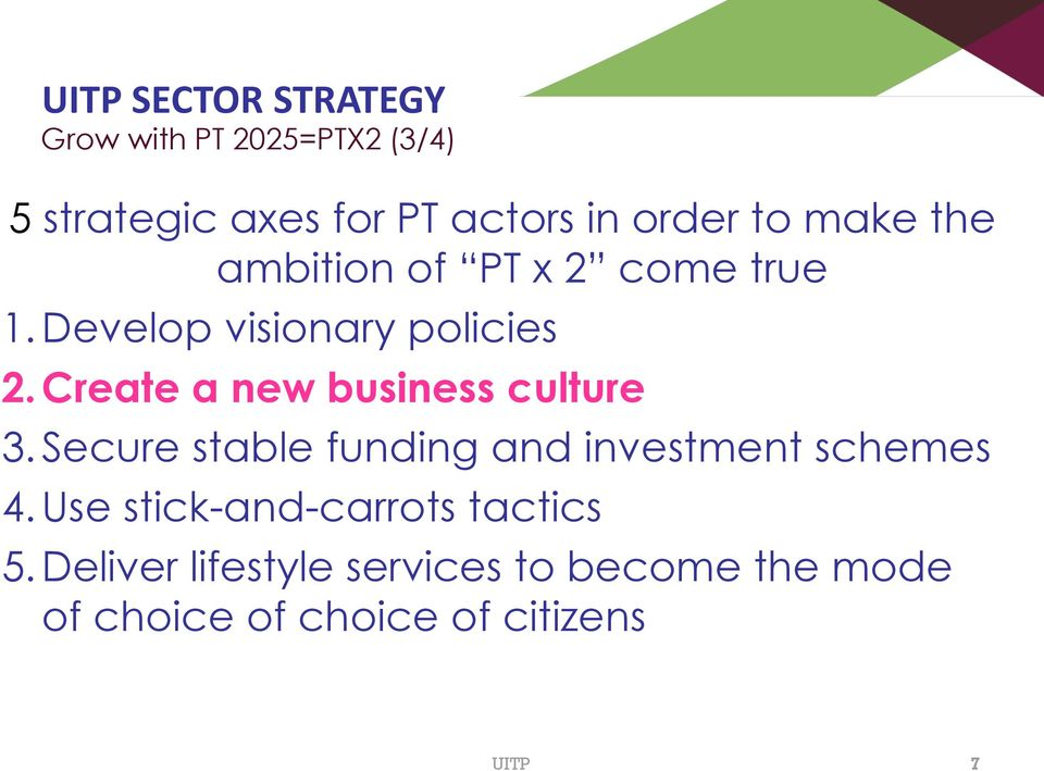 Create a new business culture 3. Secure stable funding and investment schemes 4.