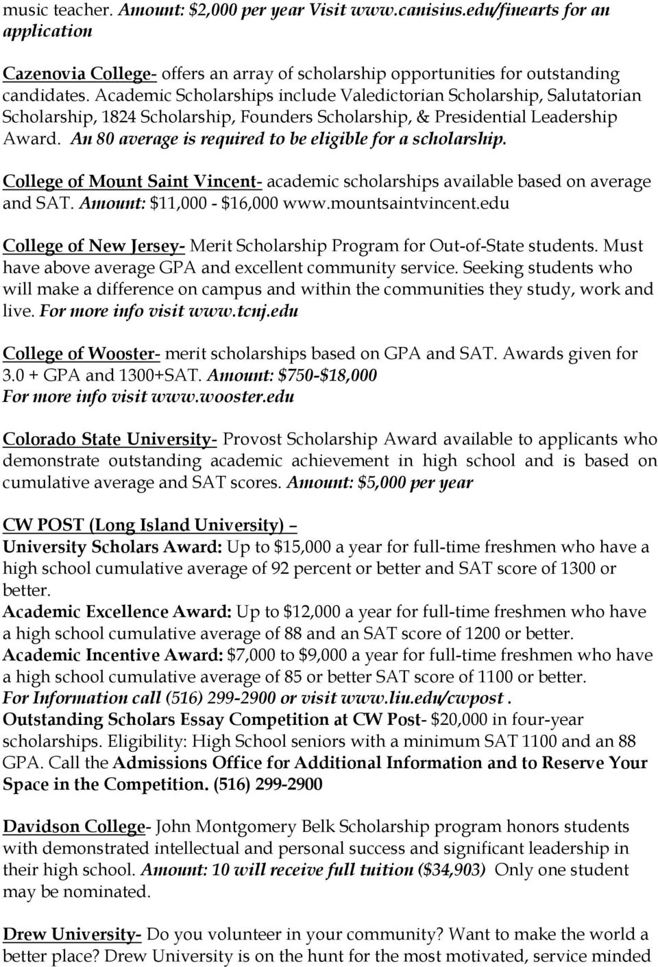 An 80 average is required to be eligible for a scholarship. College of Mount Saint Vincent- academic scholarships available based on average and SAT. Amount: $11,000 - $16,000 www.mountsaintvincent.