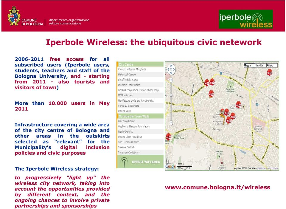 000 users in May 2011 Infrastructure covering a wide area of the city centre of Bologna and other areas in the outskirts selected as relevant for the Municipality s digital