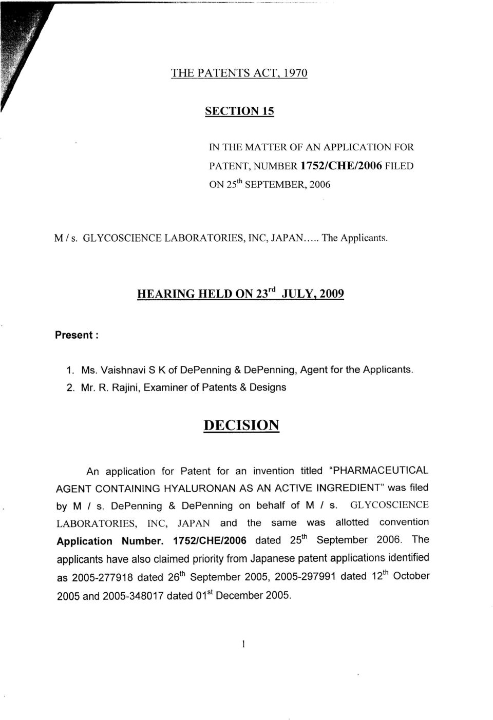 "Rajini, Examiner of Patents & Designs DECISION An application for Patent for an invention titled ""PHARMACEUTICAL AGENT CONTAINING HYALURONAN AS AN ACTIVE INGREDIENT', WAS fi Ed by M / s."