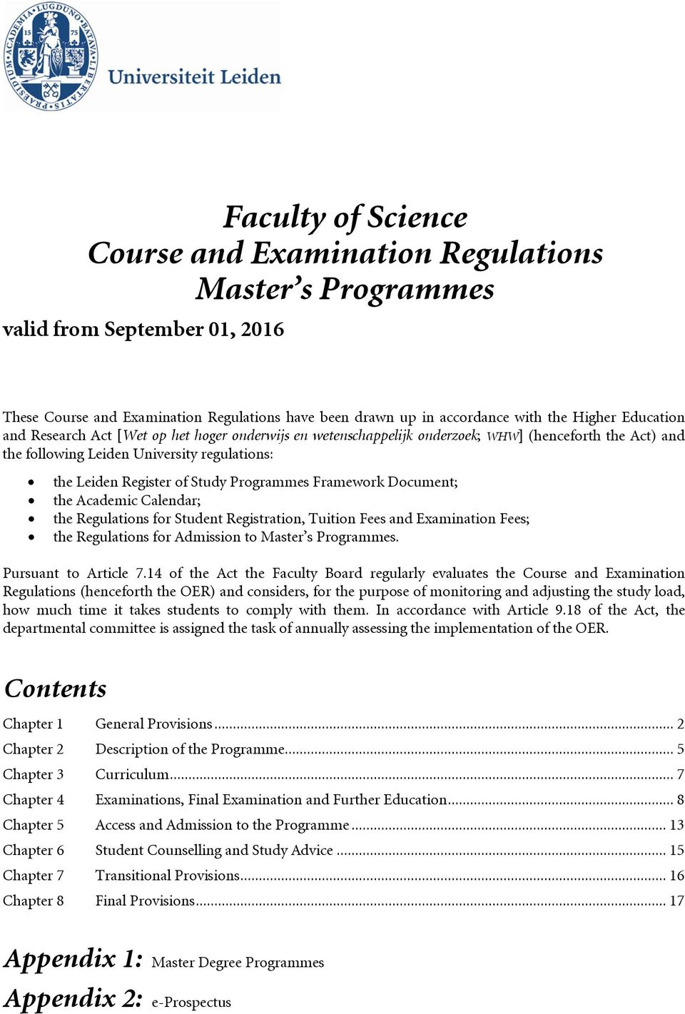 Programmes Framework Document; the Academic Calendar; the Regulations for Student Registration, Tuition Fees and Examination Fees; the Regulations for Admission to Master s Programmes.