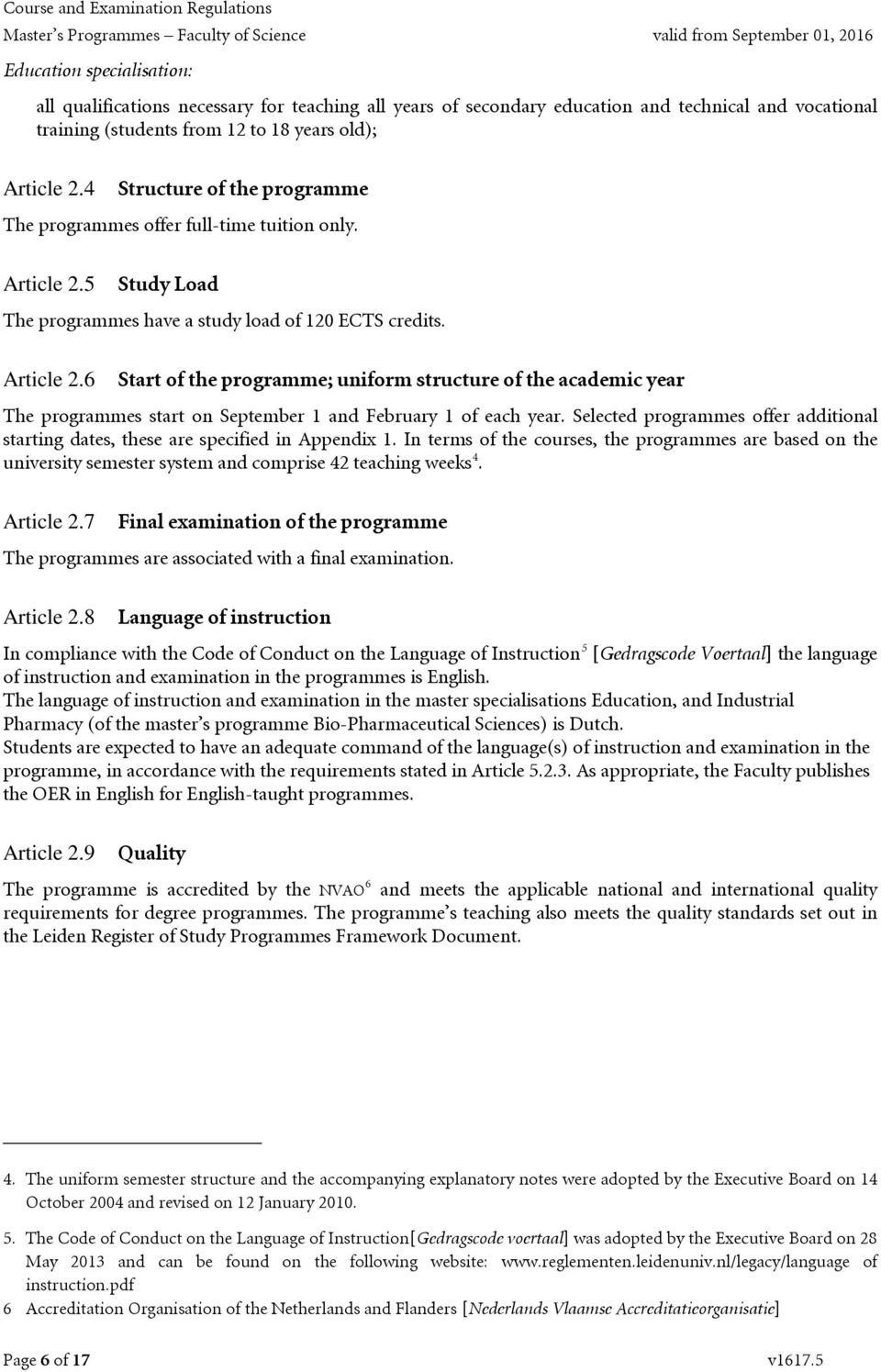 5 Study Load The programmes have a study load of 120 ECTS credits. Article 2.