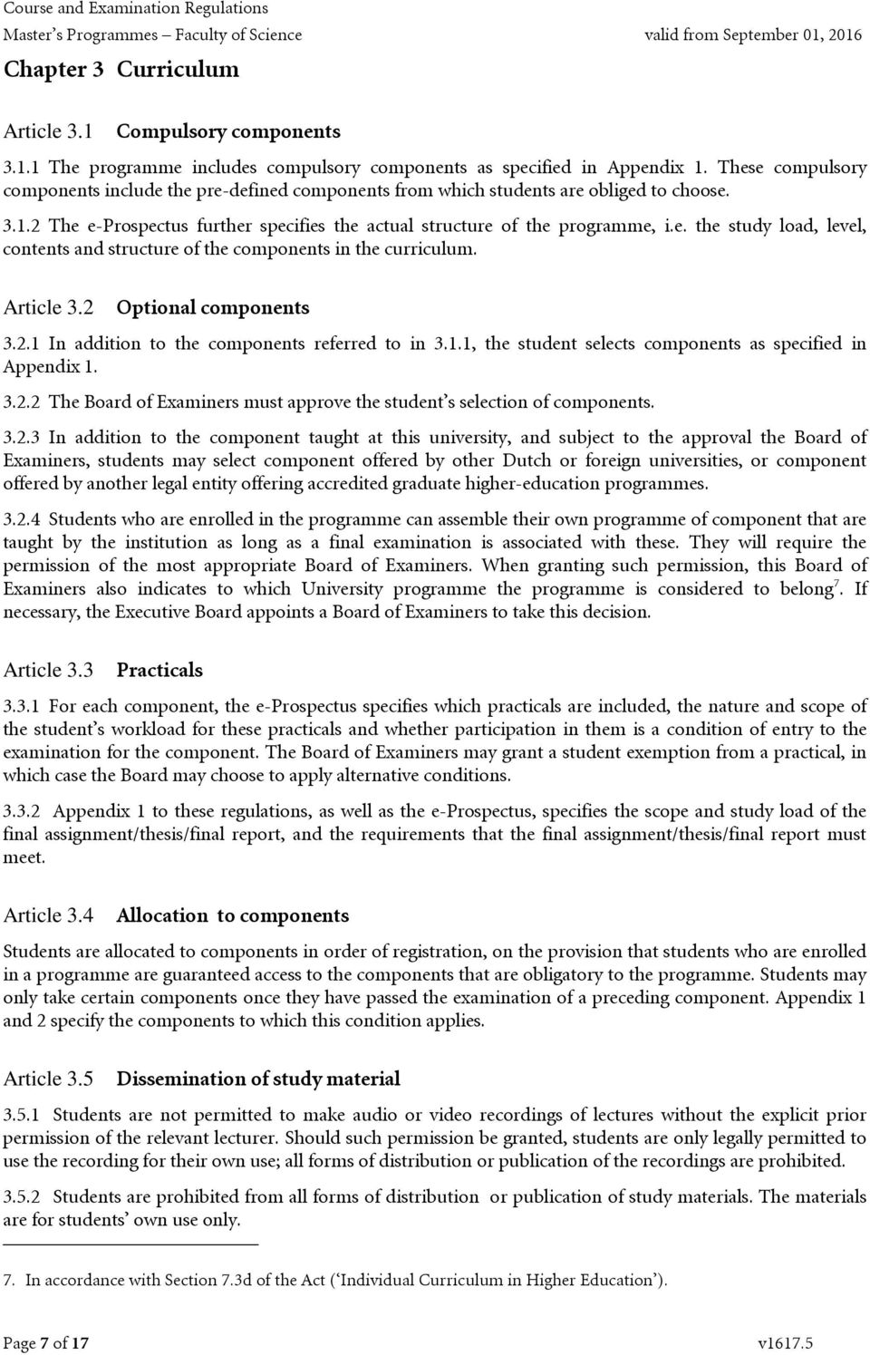 Article 3.2 Optional components 3.2.1 In addition to the components referred to in 3.1.1, the student selects components as specified in Appendix 1. 3.2.2 The Board of Examiners must approve the student s selection of components.