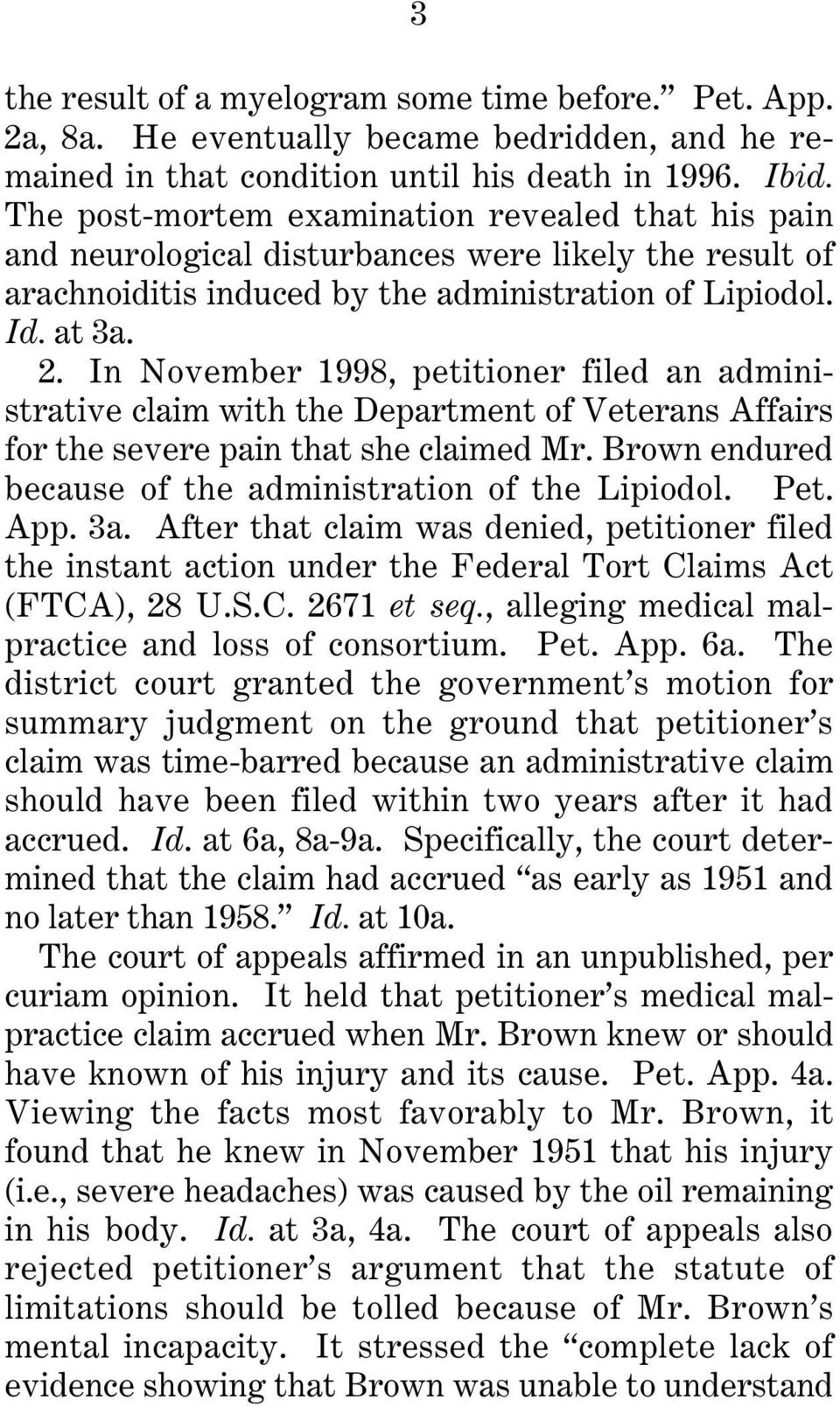 In November 1998, petitioner filed an administrative claim with the Department of Veterans Affairs for the severe pain that she claimed Mr. Brown endured because of the administration of the Lipiodol.