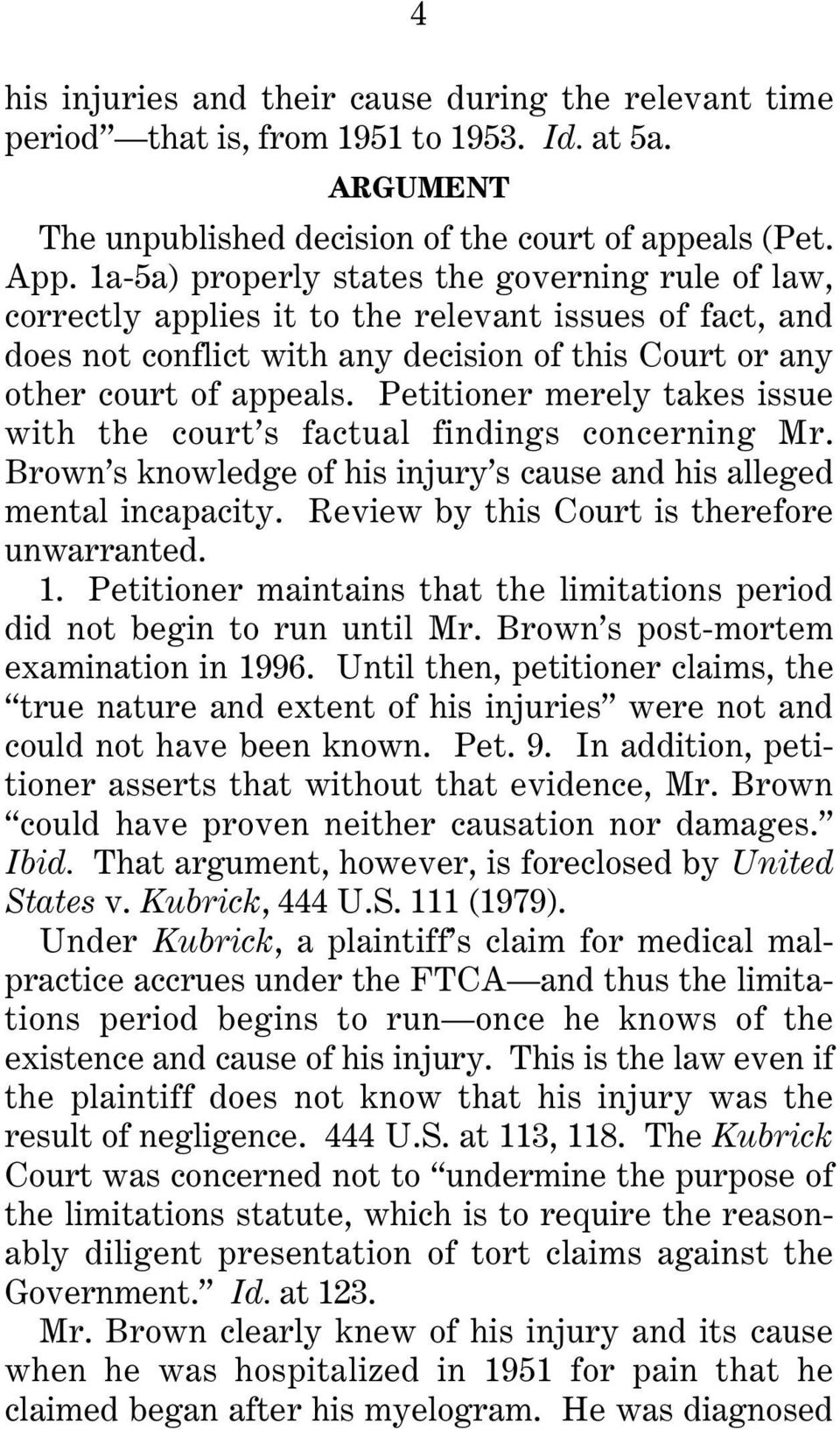 Petitioner merely takes issue with the court s factual findings concerning Mr. Brown s knowledge of his injury s cause and his alleged mental incapacity. Review by this Court is therefore unwarranted.