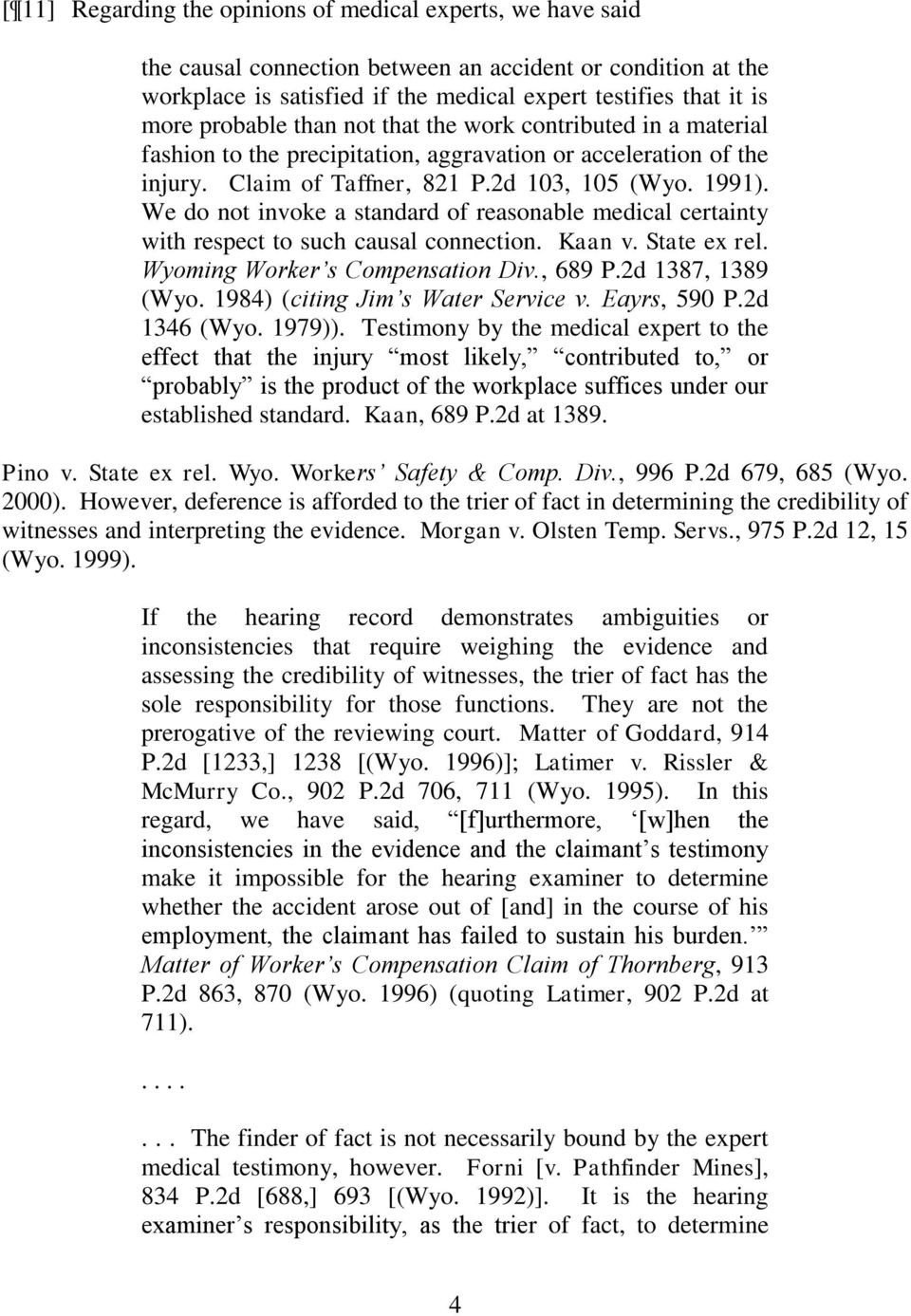 We do not invoke a standard of reasonable medical certainty with respect to such causal connection. Kaan v. State ex rel. Wyoming Worker s Compensation Div., 689 P.2d 1387, 1389 (Wyo.
