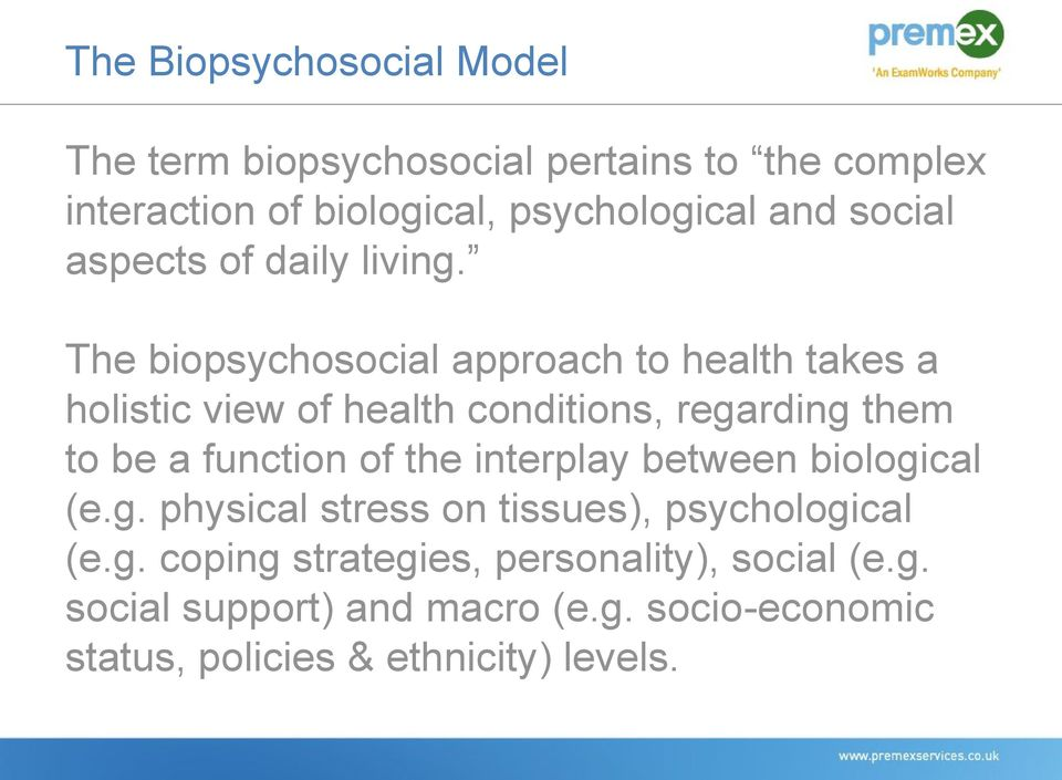 The biopsychosocial approach to health takes a holistic view of health conditions, regarding them to be a function of the
