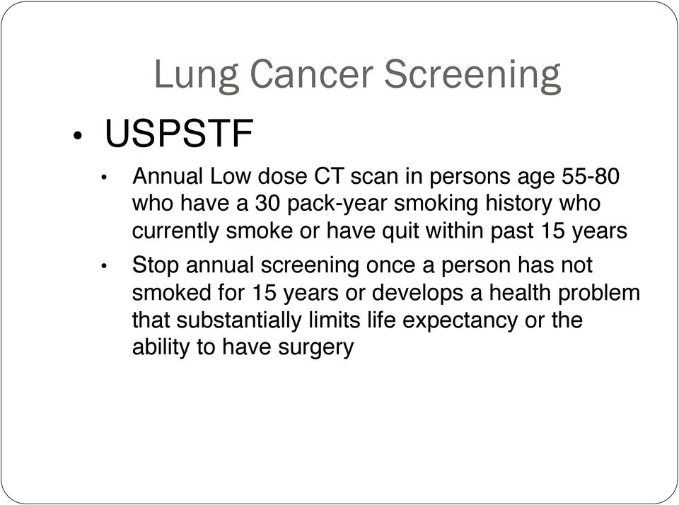 "years"" Stop annual screening once a person has not smoked for 15 years or develops a"