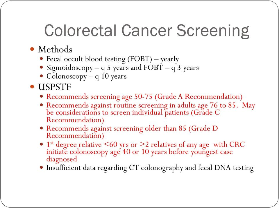 May be considerations to screen individual patients (Grade C Recommendation) Recommends against screening older than 85 (Grade D Recommendation) 1 st