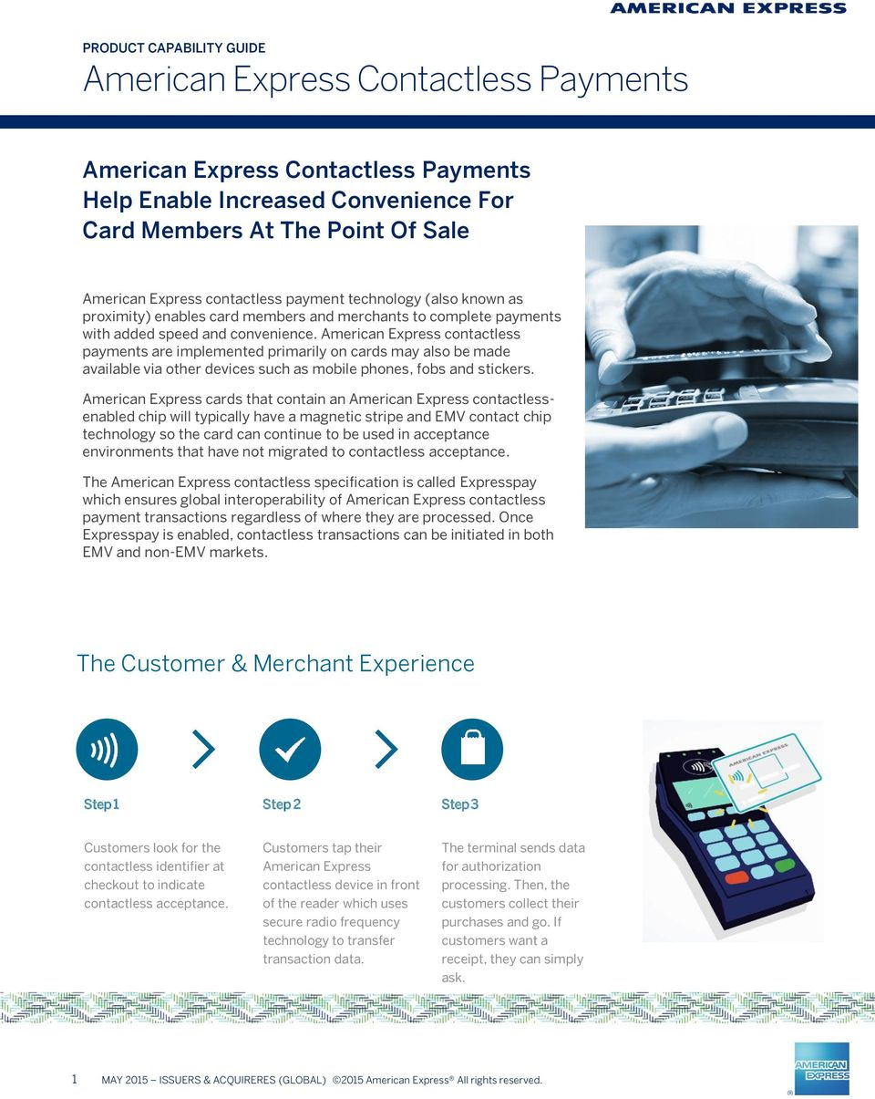 American Express contactless payments are implemented primarily on cards may also be made available via other devices such as mobile phones, fobs and stickers.