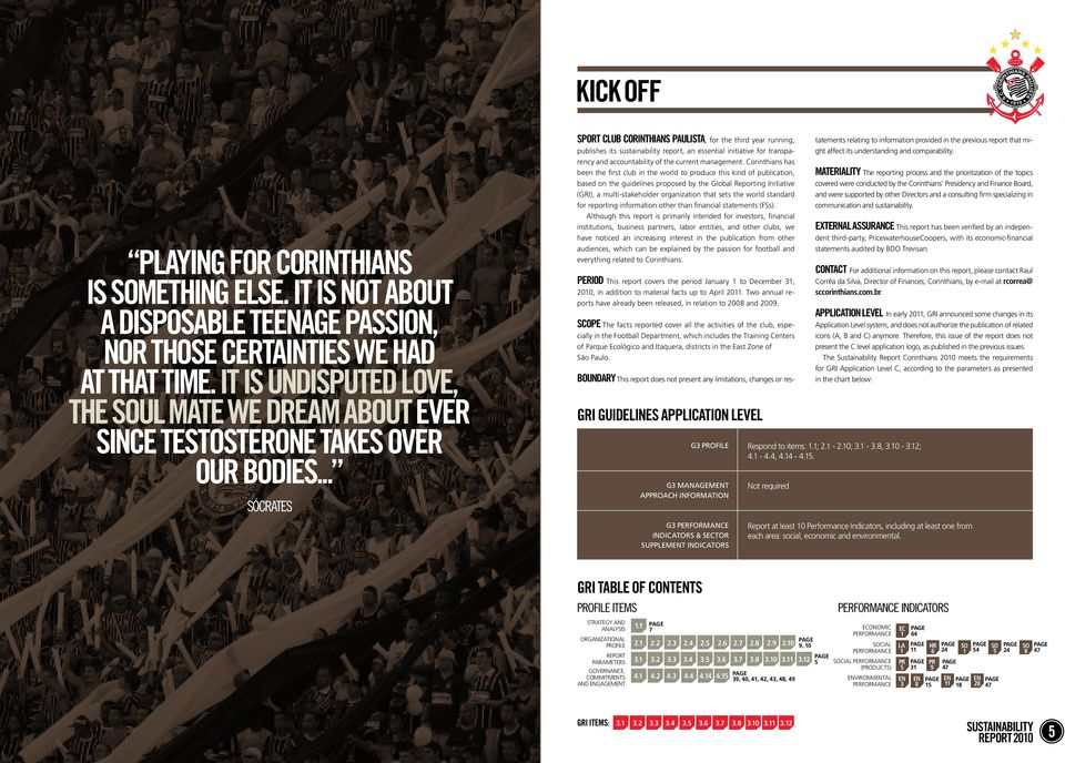 .. Sócrates Sport Club Corinthians Paulista, for the third year running, publishes its sustainability report, an essential initiative for transparency and accountability of the current management.