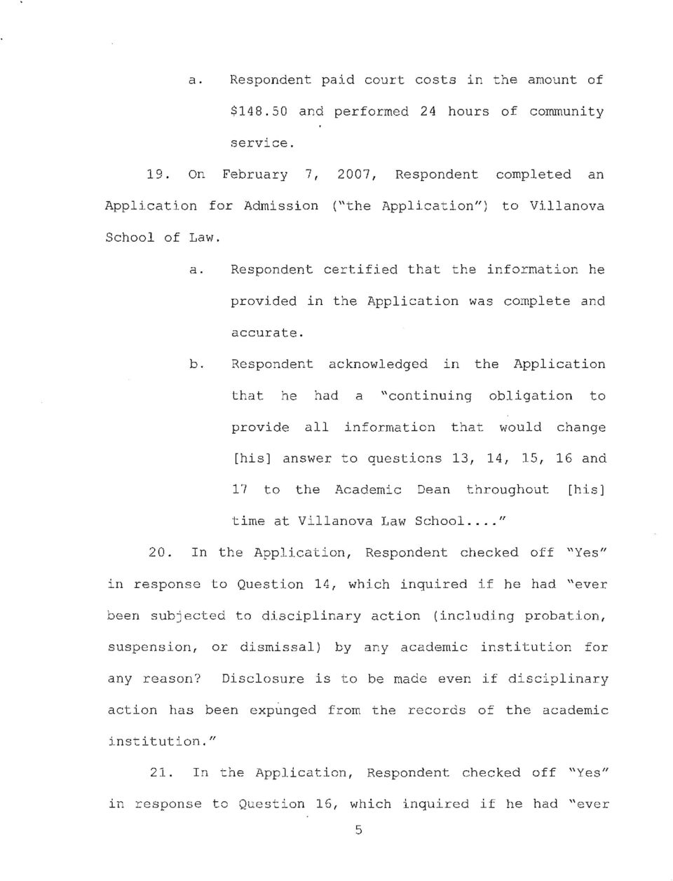 "b. Respondent acknowledged in the Application that he had a ""continuing obligation to provide all information that would change [his] answer to questions 13, 14, 15, 16 and 17 to the Academic Dean"