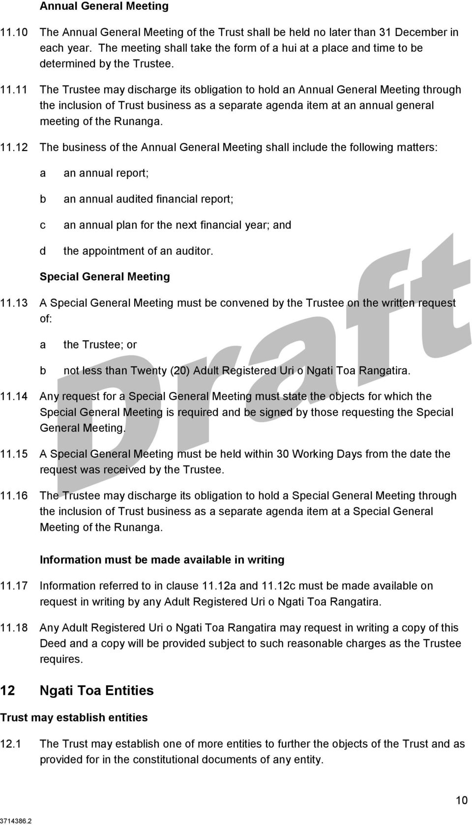 Speil Generl Meeting 11.13 A Speil Generl Meeting must e onvened y the Trustee on the written request of: the Trustee; or not less thn Twenty (20) Adult Registered Uri o Ngti To Rngtir. 11.14 Any request for Speil Generl Meeting must stte the ojets for whih the Speil Generl Meeting is required nd e signed y those requesting the Speil Generl Meeting.