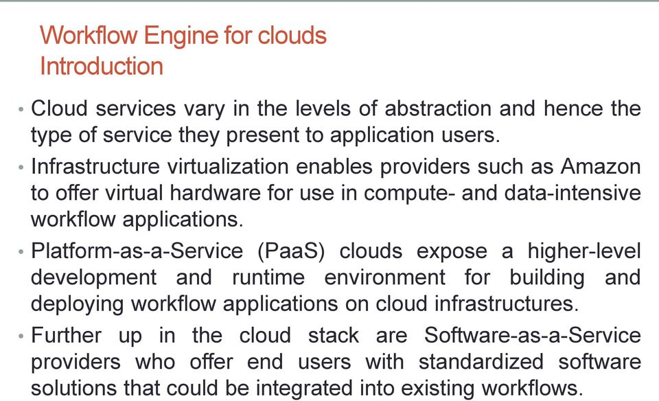 Platform-as-a-Service (PaaS) clouds expose a higher-level development and runtime environment for building and deploying workflow applications on cloud