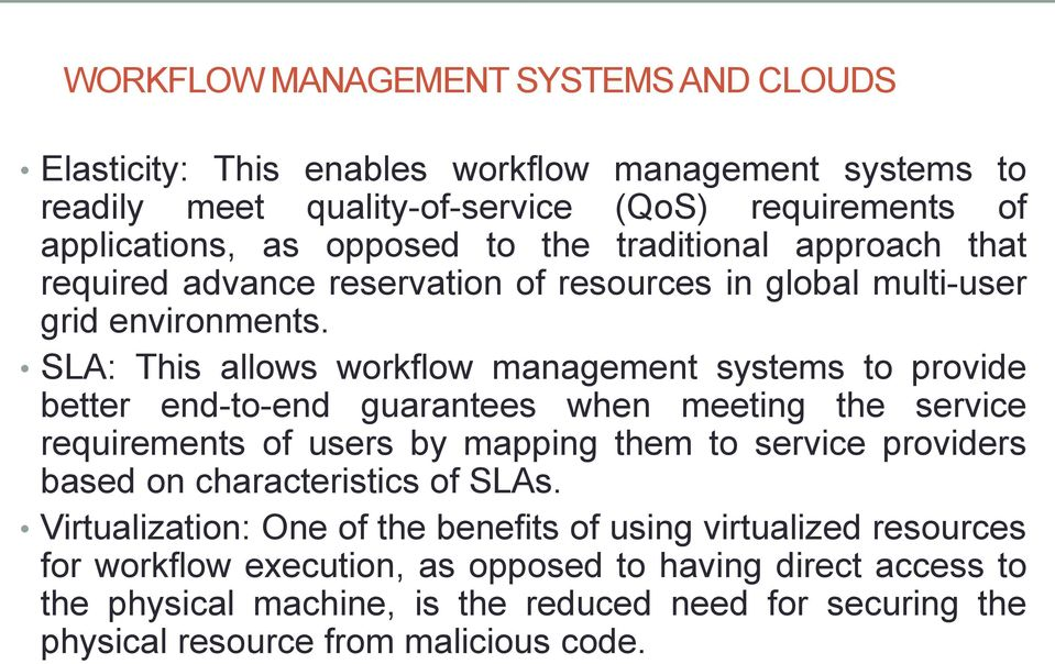 SLA: This allows workflow management systems to provide better end-to-end guarantees when meeting the service requirements of users by mapping them to service providers based on