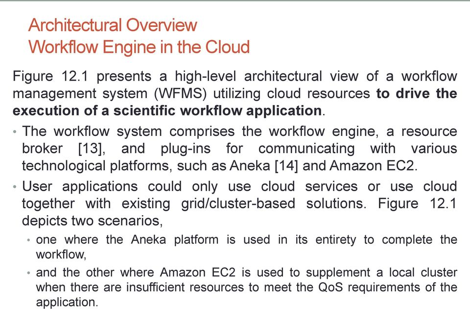The workflow system comprises the workflow engine, a resource broker [13], and plug-ins for communicating with various technological platforms, such as Aneka [14] and Amazon EC2.