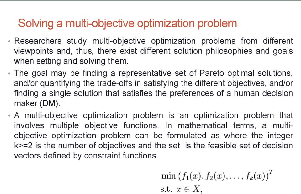 The goal may be finding a representative set of Pareto optimal solutions, and/or quantifying the trade-offs in satisfying the different objectives, and/or finding a single solution that satisfies
