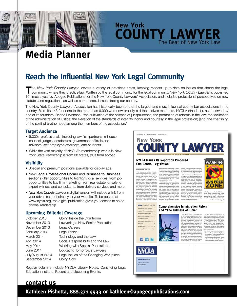 Writte by the legal commuity for the legal commuity, New York Couty Lawyer is published 10 times a year by Apogee Publicatios for the New York Couty Lawyers Associatio, ad icludes professioal