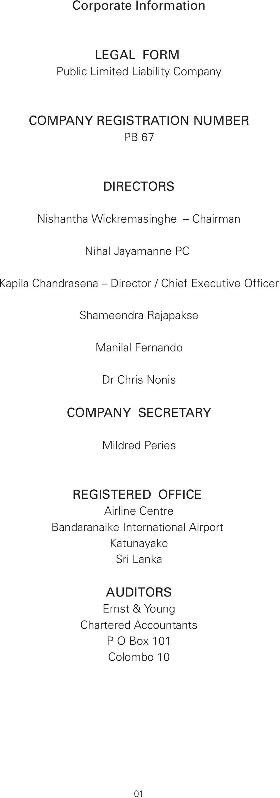 Shameendra Rajapakse Manilal Fernando Dr Chris Nonis COMPANY SECRETARY Mildred Peries REGISTERED OFFICE Airline