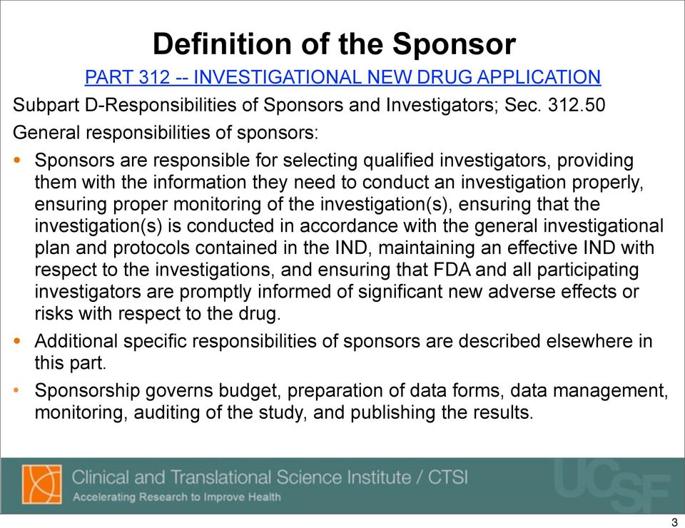 50 General responsibilities of sponsors: Sponsors are responsible for selecting qualified investigators, providing them with the information they need to conduct an investigation properly, ensuring