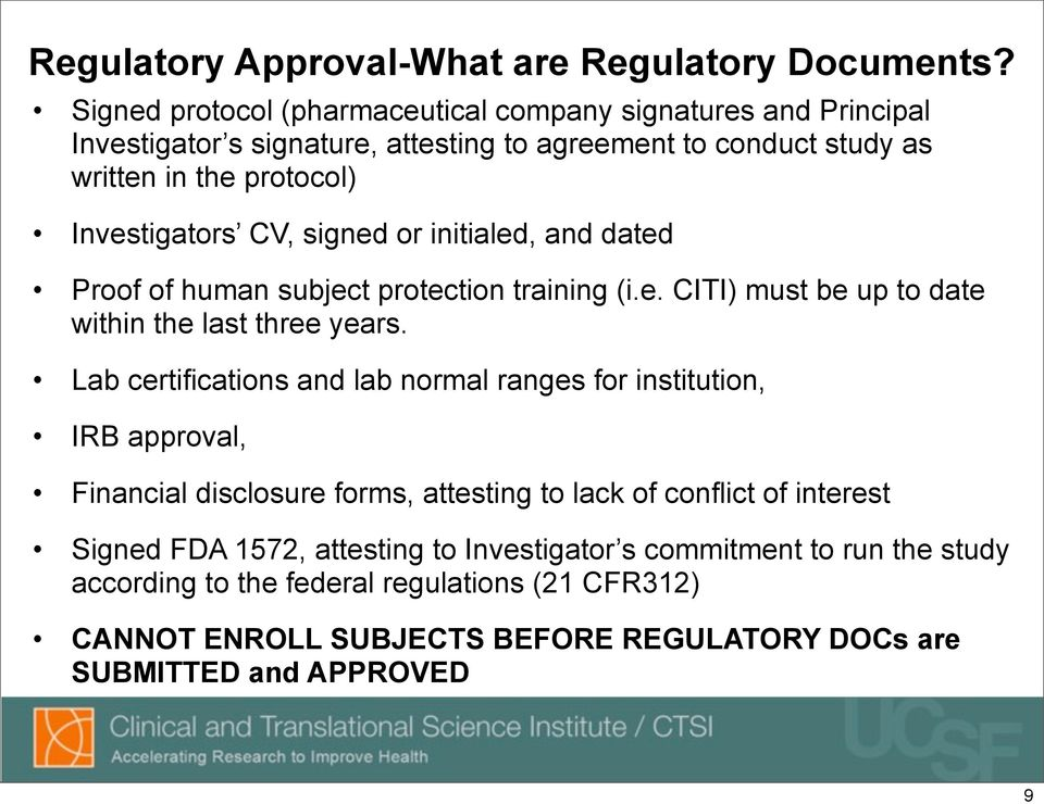 CV, signed or initialed, and dated Proof of human subject protection training (i.e. CITI) must be up to date within the last three years.