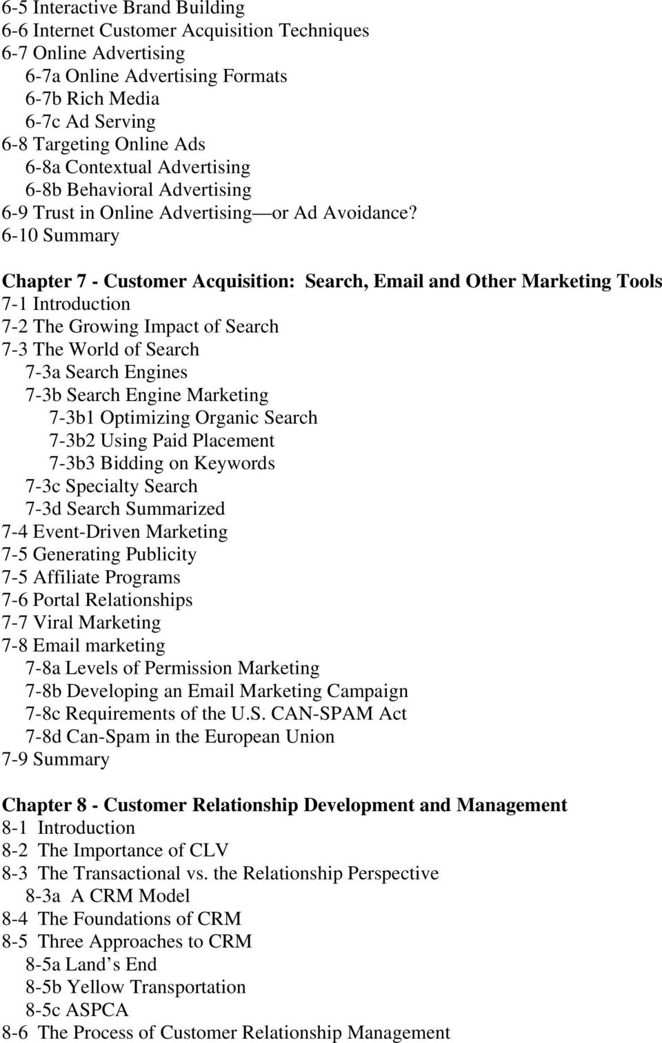 6-10 Summary Chapter 7 - Customer Acquisition: Search, Email and Other Marketing Tools 7-1 Introduction 7-2 The Growing Impact of Search 7-3 The World of Search 7-3a Search Engines 7-3b Search Engine