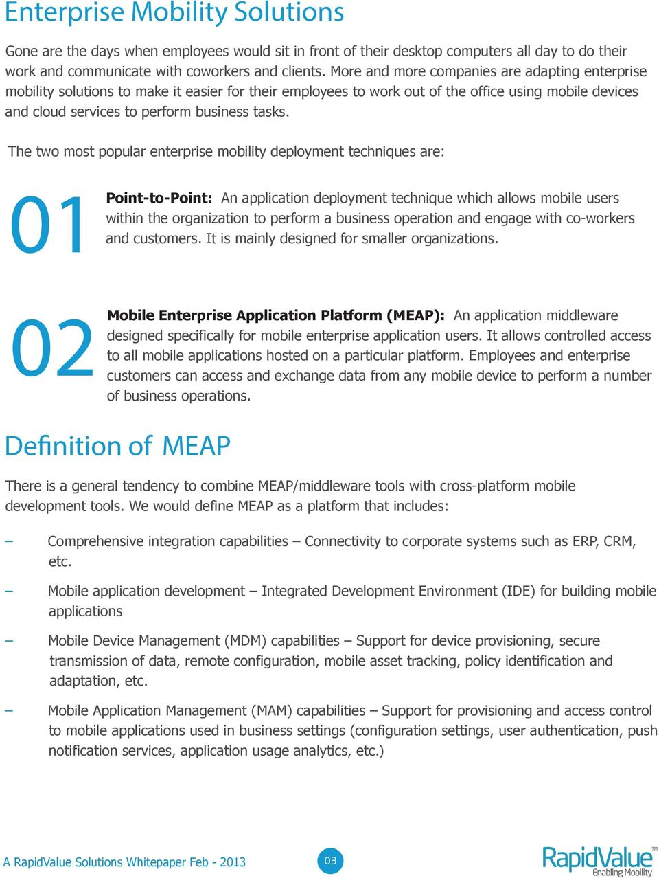 The two most popular enterprise mobility deployment techniques are: 01 Point-to-Point: An application deployment technique which allows mobile users within the organization to perform a business