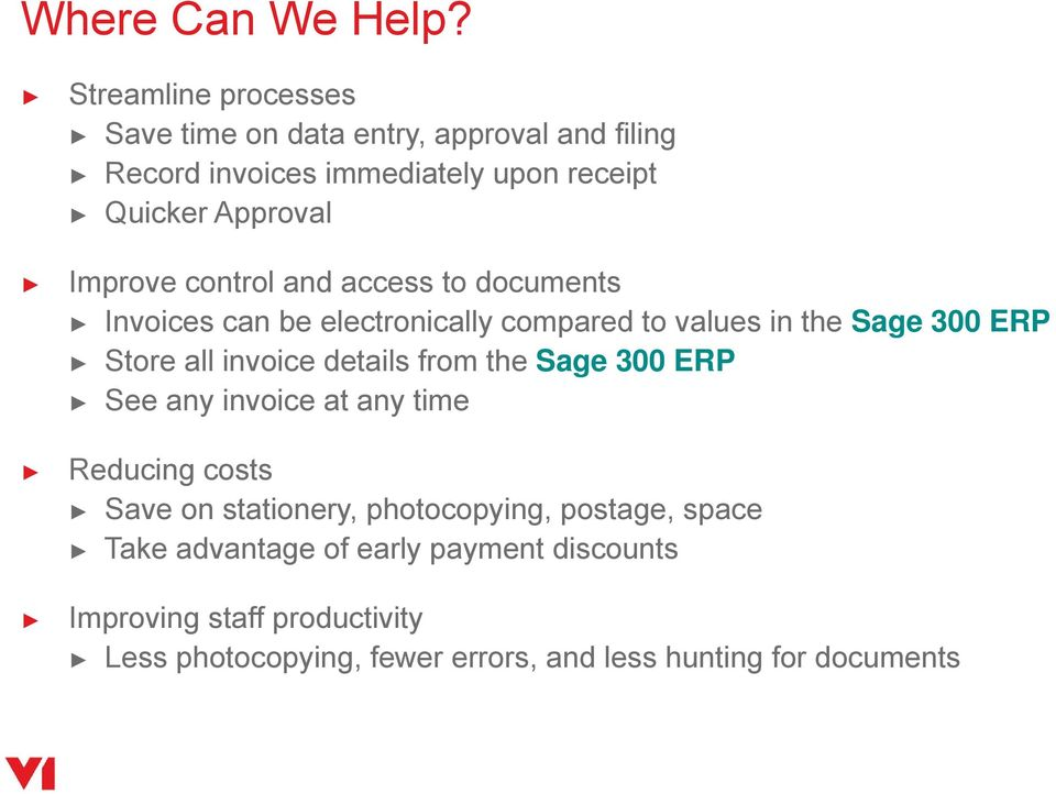 Improve control and access to documents can be electronically compared to values in the Sage 300 ERP Store all invoice details