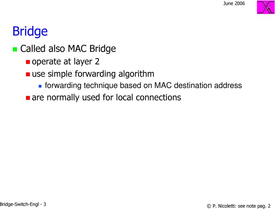on MAC destination address are normally used for local