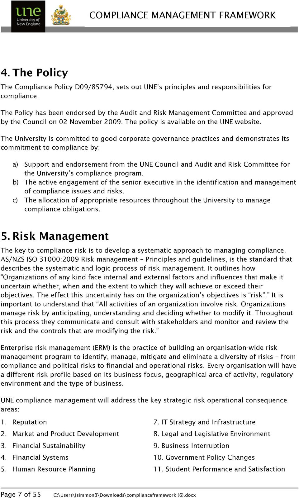 The University is committed to good corporate governance practices and demonstrates its commitment to compliance by: a) Support and endorsement from the UNE Council and Audit and Risk Committee for