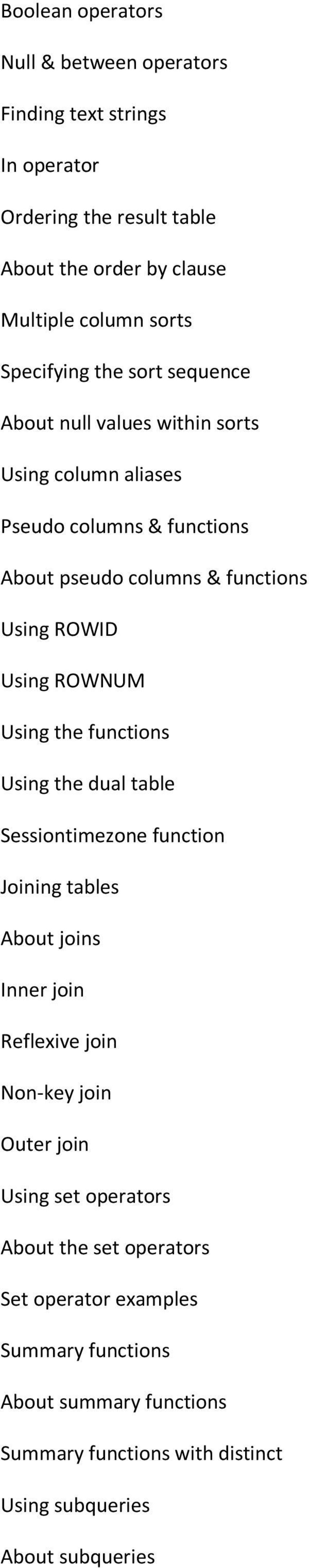Using ROWNUM Using the functions Using the dual table Sessiontimezone function Joining tables About joins Inner join Reflexive join Non-key join Outer join