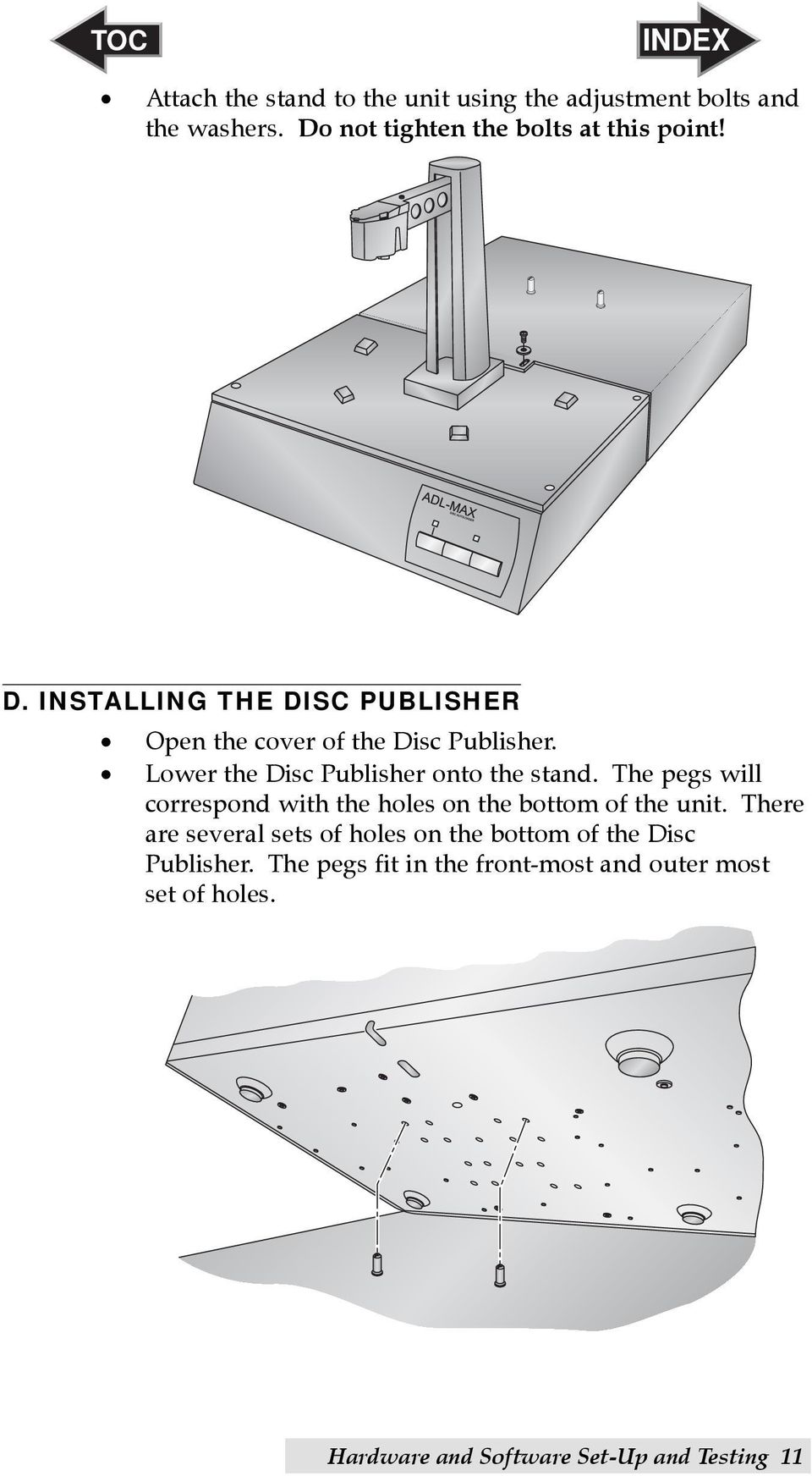 Lower the Disc Publisher onto the stand. The pegs will correspond with the holes on the bottom of the unit.
