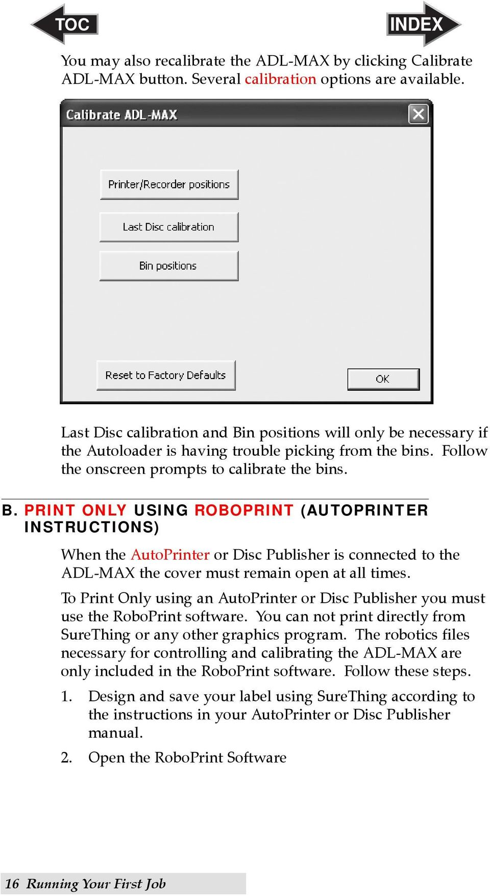 To Print Only using an AutoPrinter or Disc Publisher you must use the RoboPrint software. You can not print directly from SureThing or any other graphics program.
