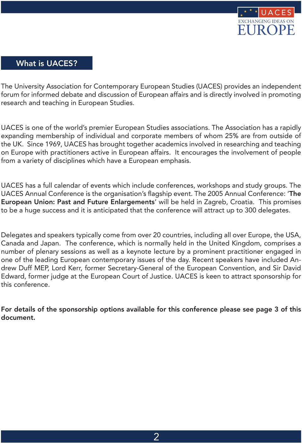 research and teaching in European Studies. UACES is one of the world s premier European Studies associations.
