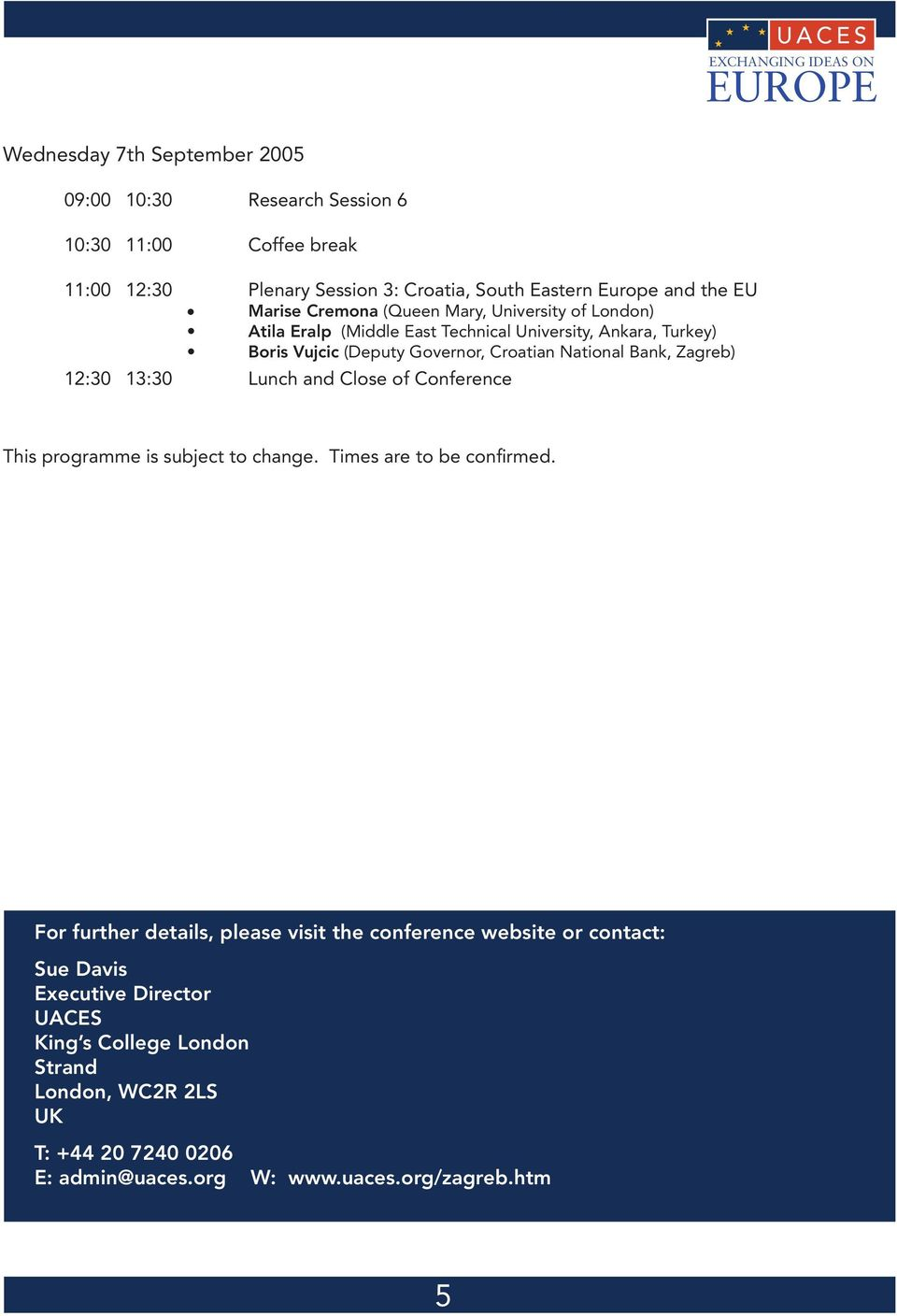 Zagreb) 12:30 13:30 Lunch and Close of Conference This programme is subject to change. Times are to be confirmed.