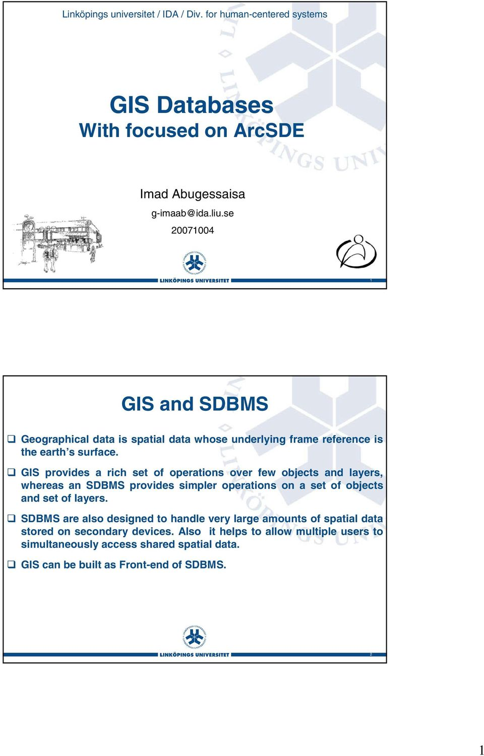 GIS provides a rich set of operations over few objects and layers, whereas an SDBMS provides simpler operations on a set of objects and set of layers.