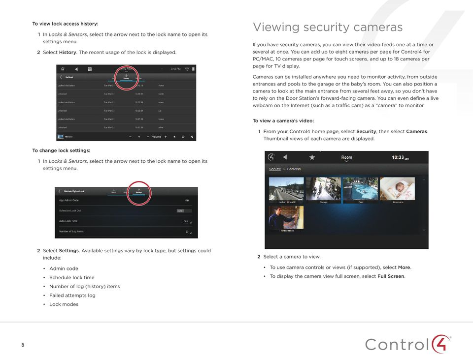 You can add up to eight cameras per page for Control4 for PC/MAC, 10 cameras per page for touch screens, and up to 18 cameras per page for TV display.