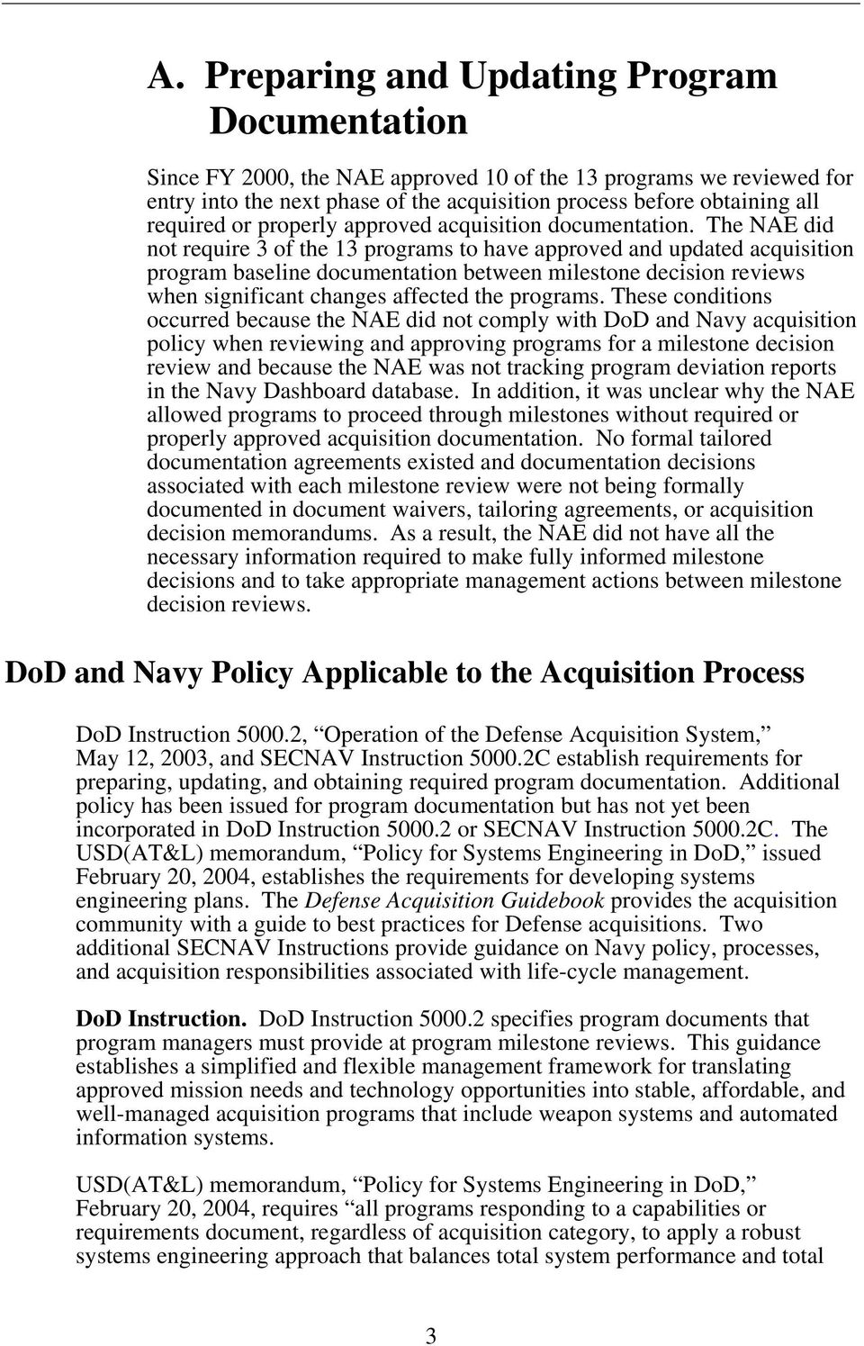 The NAE did not require 3 of the 13 programs to have approved and updated acquisition program baseline documentation between milestone decision reviews when significant changes affected the programs.