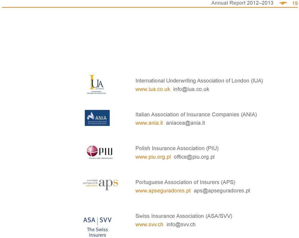 it Polish Insurance Association (PIU) www.piu.org.pl offi ce@piu.org.pl Portuguese Association of Insurers (APS) www.