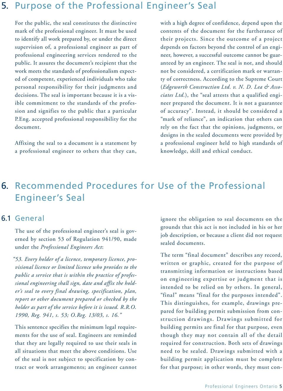 It assures the document s recipient that the work meets the standards of professionalism expected of competent, experienced individuals who take personal responsibility for their judgments and