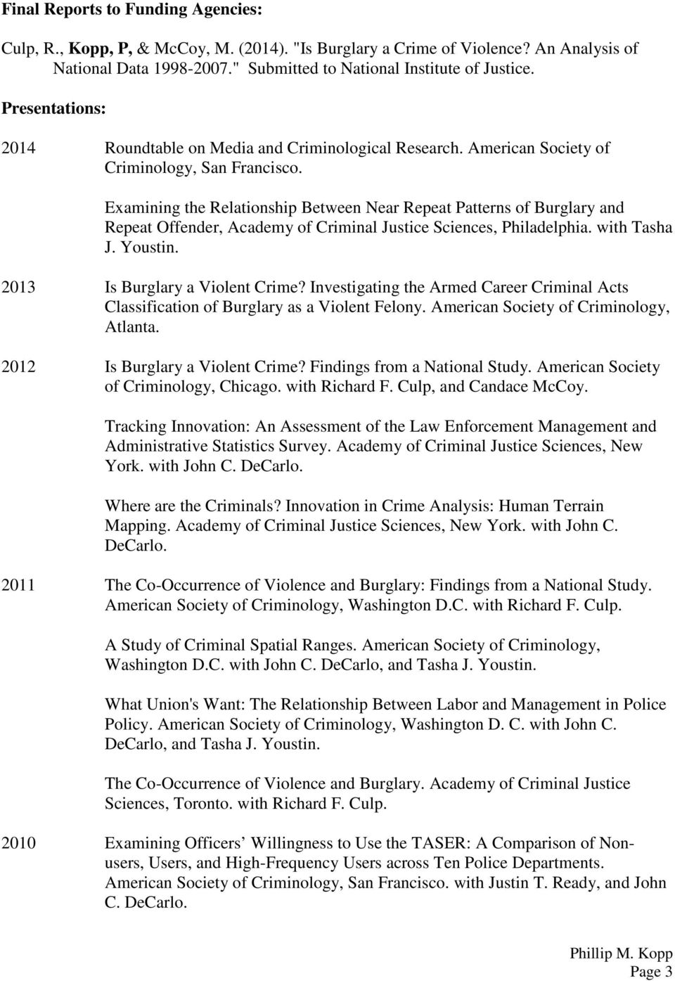Examining the Relationship Between Near Repeat Patterns of Burglary and Repeat Offender, Academy of Sciences, Philadelphia. with Tasha J. Youstin. 2013 Is Burglary a Violent Crime?