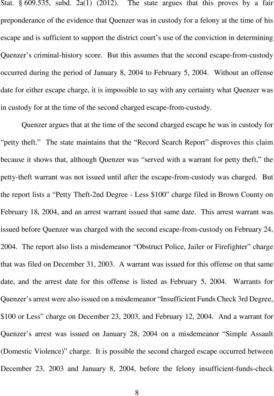 the conviction in determining Quenzer s criminal-history score. But this assumes that the second escape-from-custody occurred during the period of January 8, 2004 to February 5, 2004.