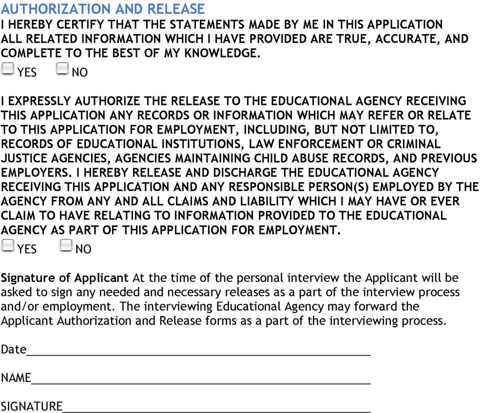 YES NO I EXPRESSLY AUTHORIZE THE RELEASE TO THE EDUCATIONAL AGENCY RECEIVING THIS APPLICATION ANY RECORDS OR INFORMATION WHICH MAY REFER OR RELATE TO THIS APPLICATION FOR EMPLOYMENT, INCLUDING, BUT