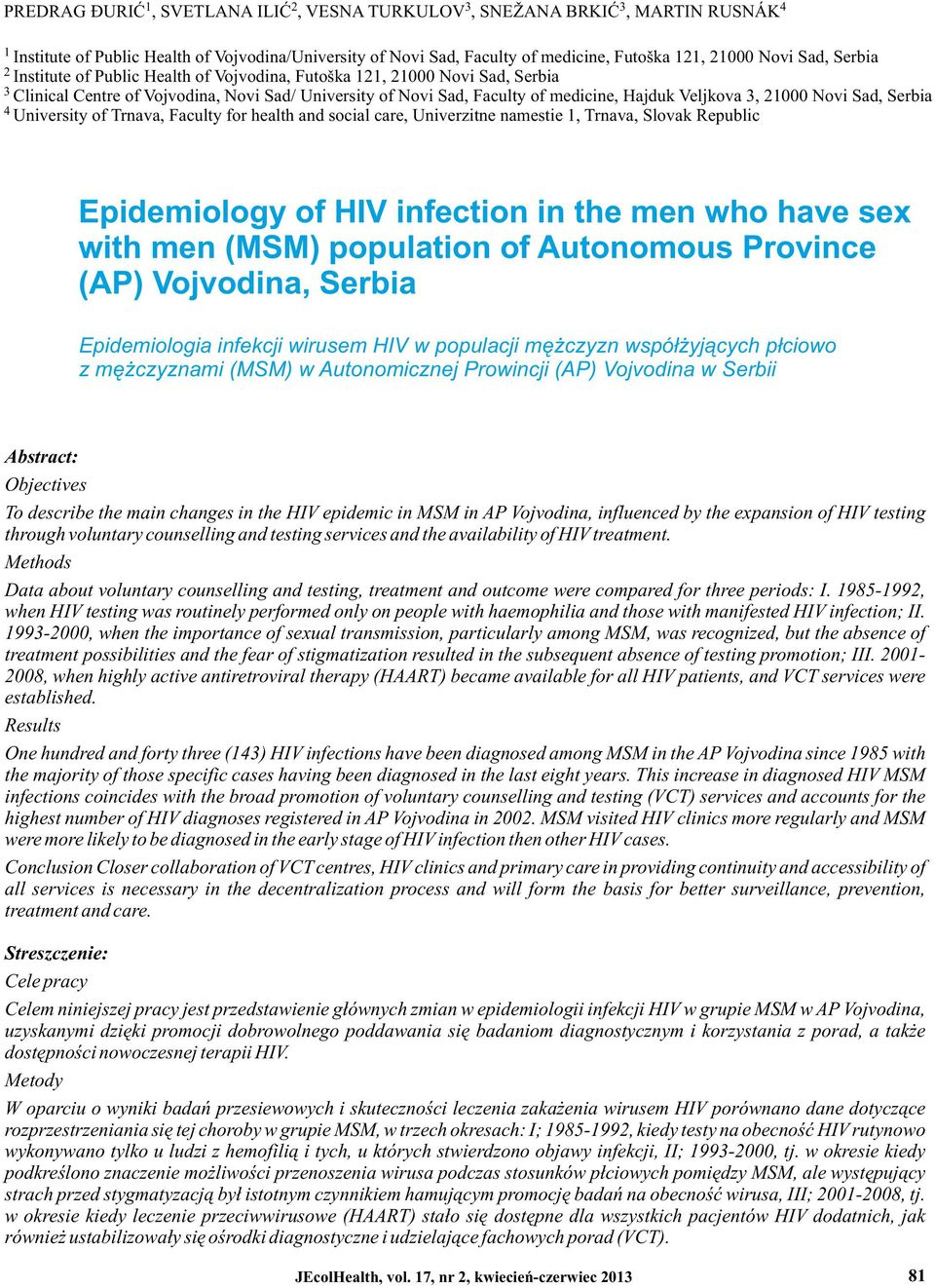 Novi Sad, Serbia 4 University of Trnava, Faculty for health and social care, Univerzitne namestie 1, Trnava, Slovak Republic Epidemiology of HIV infection in the men who have sex with men (MSM)