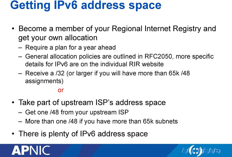 website Receive a /32 (or larger if you will have more than 65k /48 assignments) or Take part of upstream ISP s address