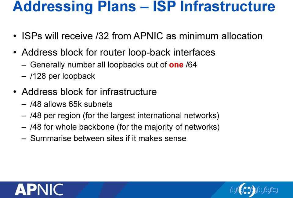 Address block for infrastructure /48 allows 65k subnets /48 per region (for the largest international