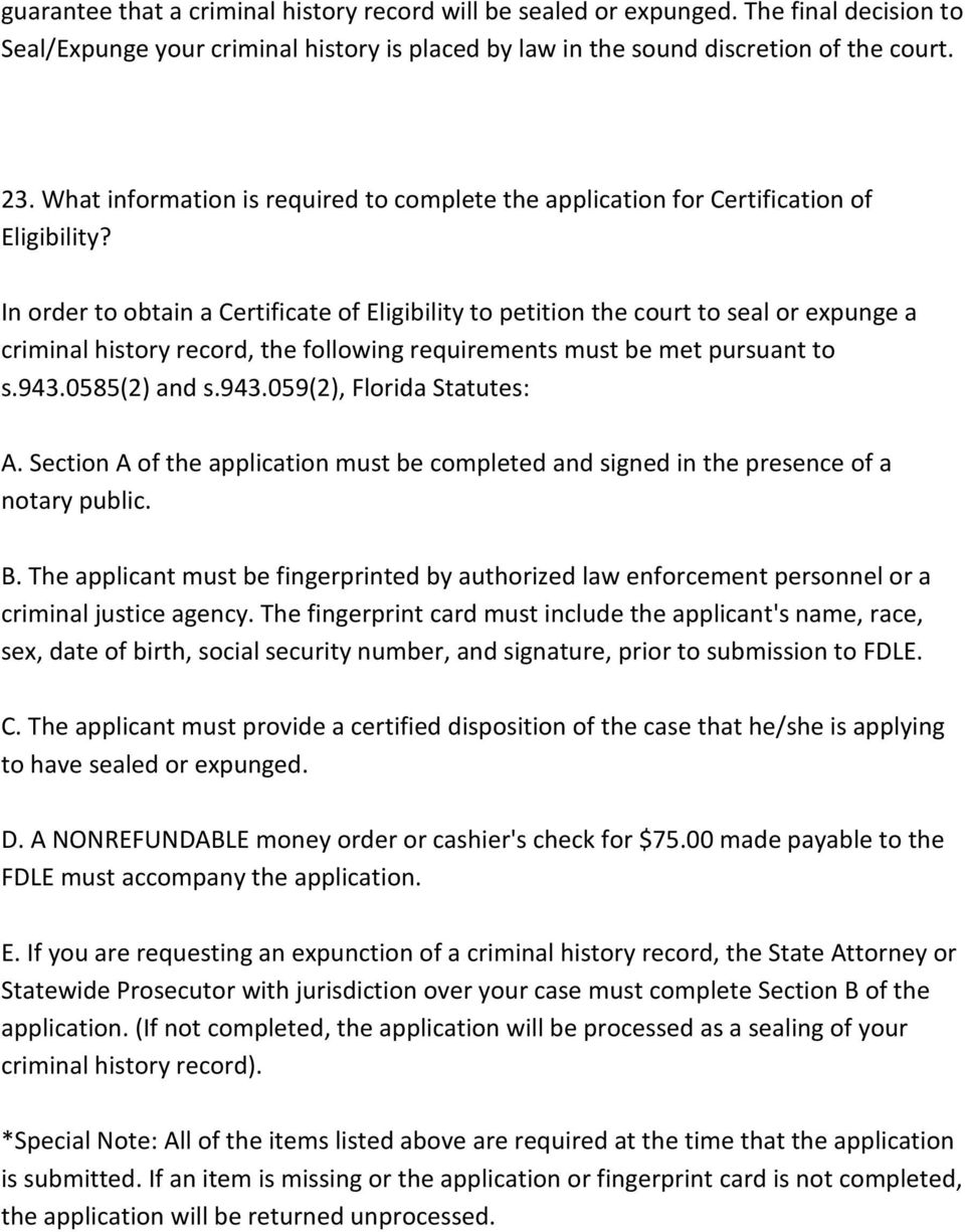In order to obtain a Certificate of Eligibility to petition the court to seal or expunge a criminal history record, the following requirements must be met pursuant to s.943.
