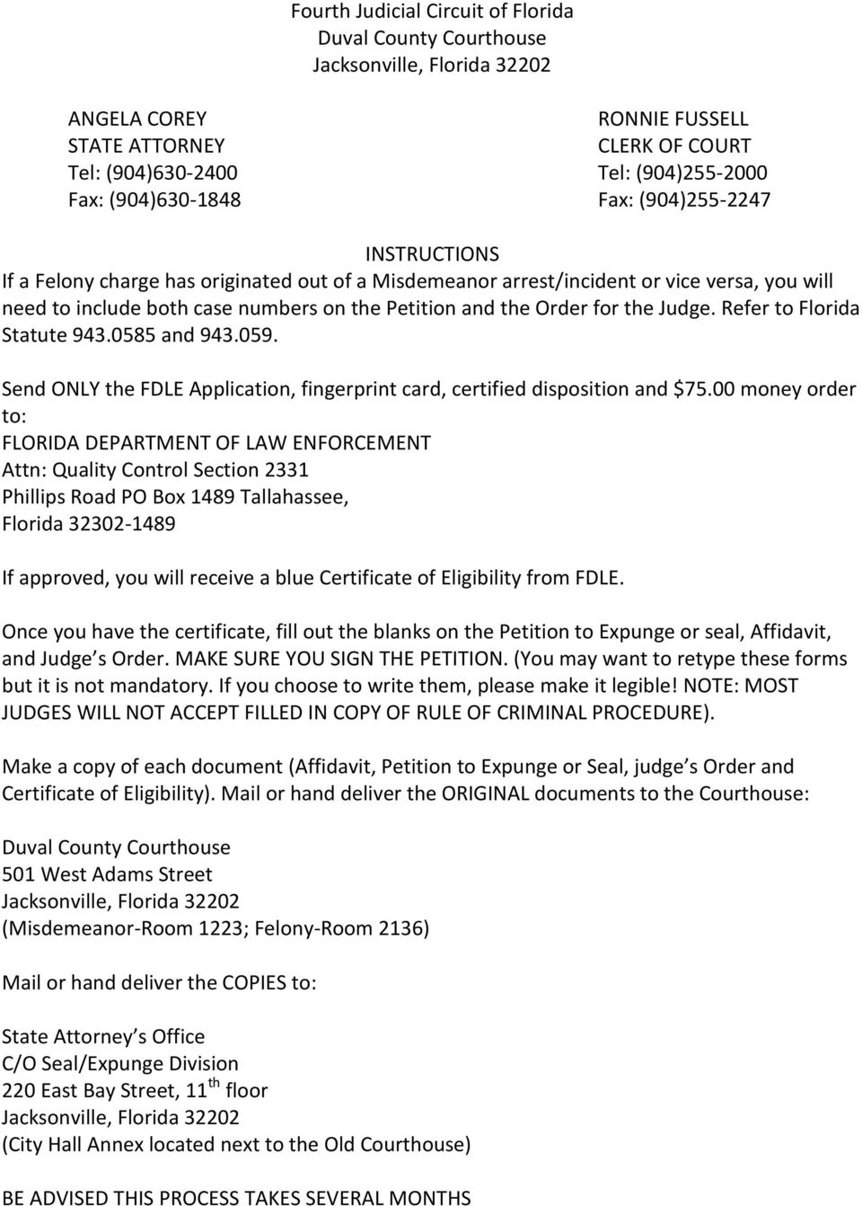 Order for the Judge. Refer to Florida Statute 943.0585 and 943.059. Send ONLY the FDLE Application, fingerprint card, certified disposition and $75.