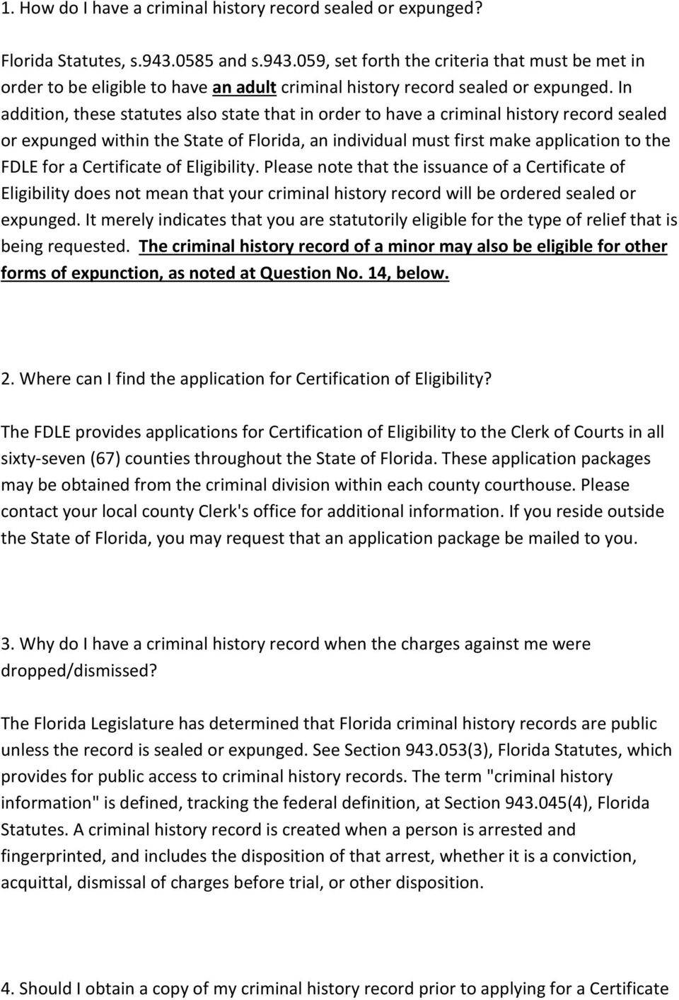 In addition, these statutes also state that in order to have a criminal history record sealed or expunged within the State of Florida, an individual must first make application to the FDLE for a