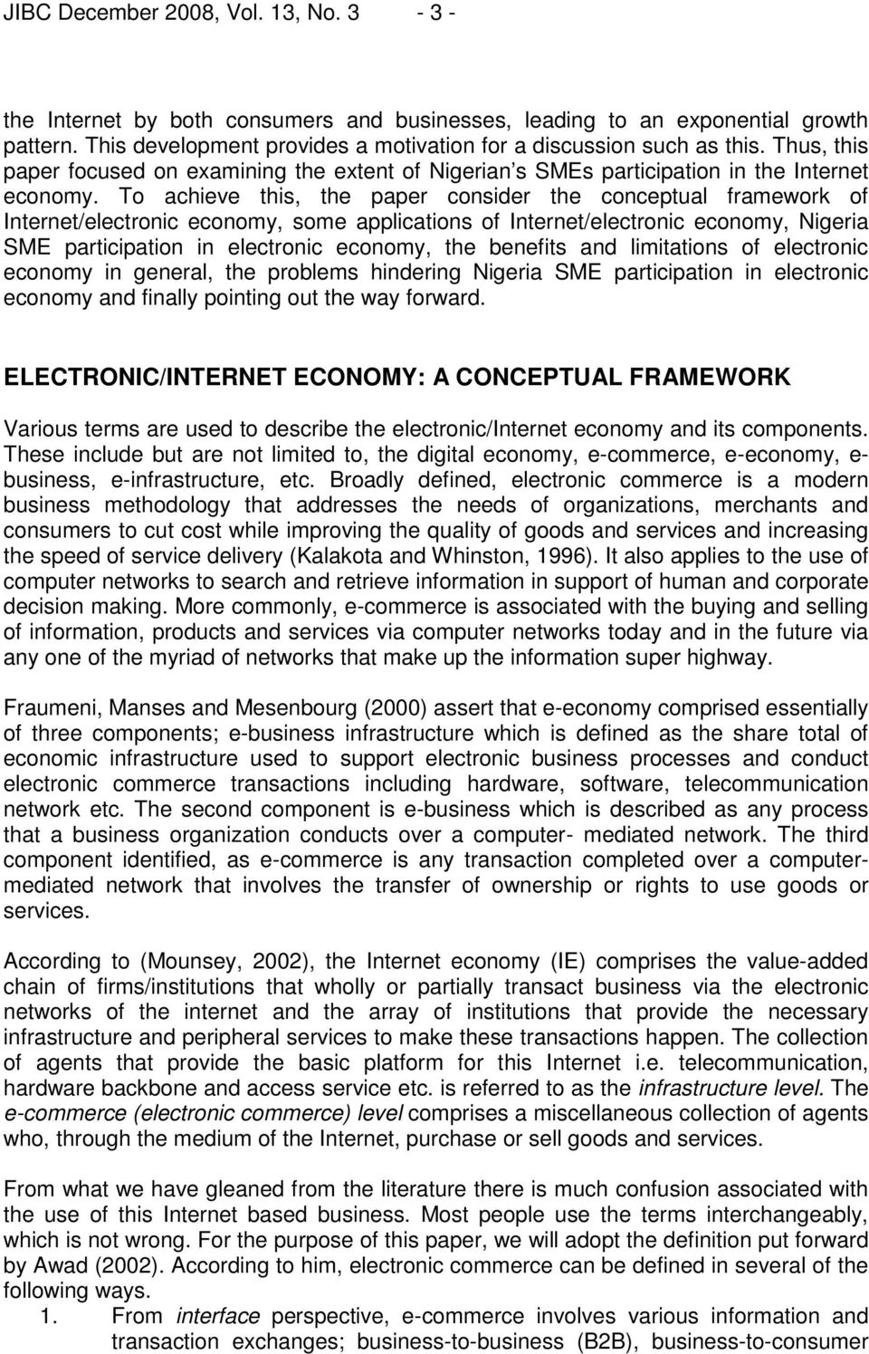 To achieve this, the paper consider the conceptual framework of Internet/electronic economy, some applications of Internet/electronic economy, Nigeria SME participation in electronic economy, the